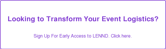 Looking to Transform Your Event Logistics? Sign Up For Early Access to LENND. Click here.